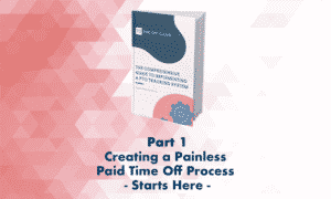 Creating a Painless Paid Time Off Process - Starts Here