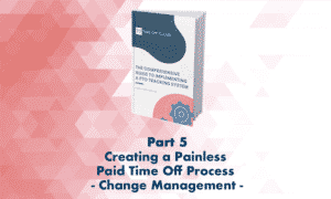Creating a Painless Paid Time Off Process Through Thoughtful Change Management